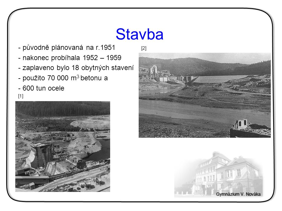 Stavba původně plánovaná na r.1951 [2] nakonec probíhala 1952 – 1959